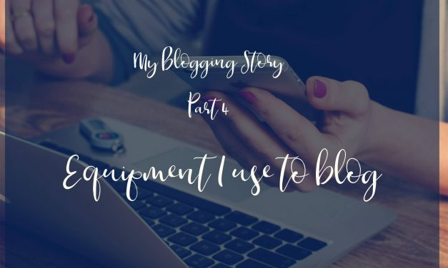 My Blogging Story Part 4 | Equipment I use to blog