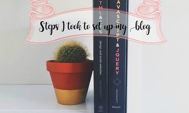 My Blogging Story Part 2 | Steps I took to set up my blog