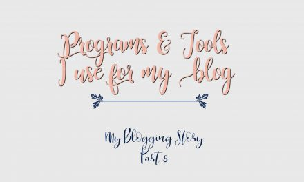 My Blogging Story Part 5 | Programs & Tools I use for my blog